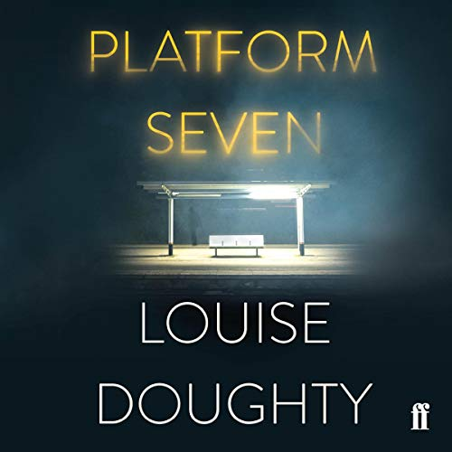 front cover of Platform seven by Louise Doughty, a dark background with a metal bench under a lighted cover.